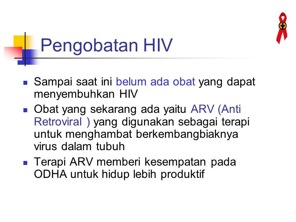 Pengobatan HIV Sampai saat ini belum ada obat yang dapat menyembuhkan HIV.