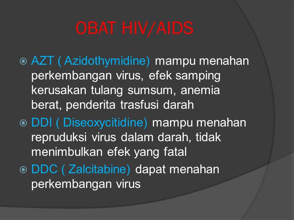 OBAT HIV/AIDS AZT ( Azidothymidine) mampu menahan perkembangan virus, efek samping kerusakan tulang sumsum, anemia berat, penderita trasfusi darah.