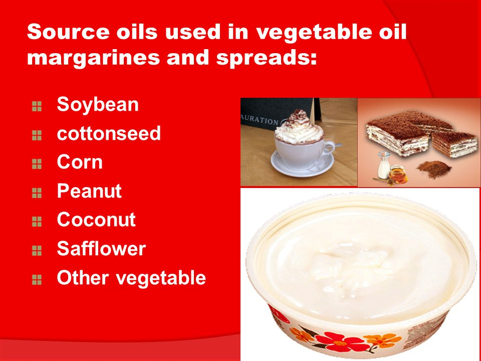Source oils used in vegetable oil margarines and spreads: