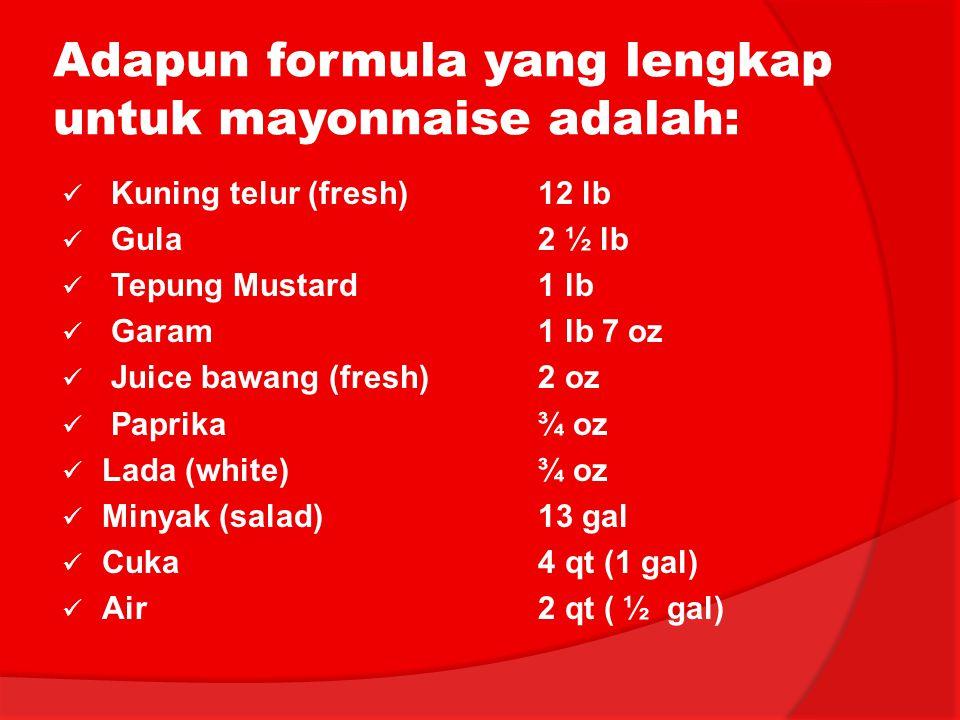 Adapun formula yang lengkap untuk mayonnaise adalah: