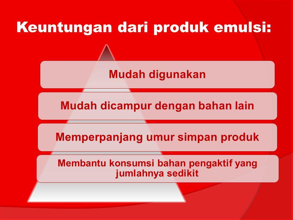 Keuntungan dari produk emulsi:
