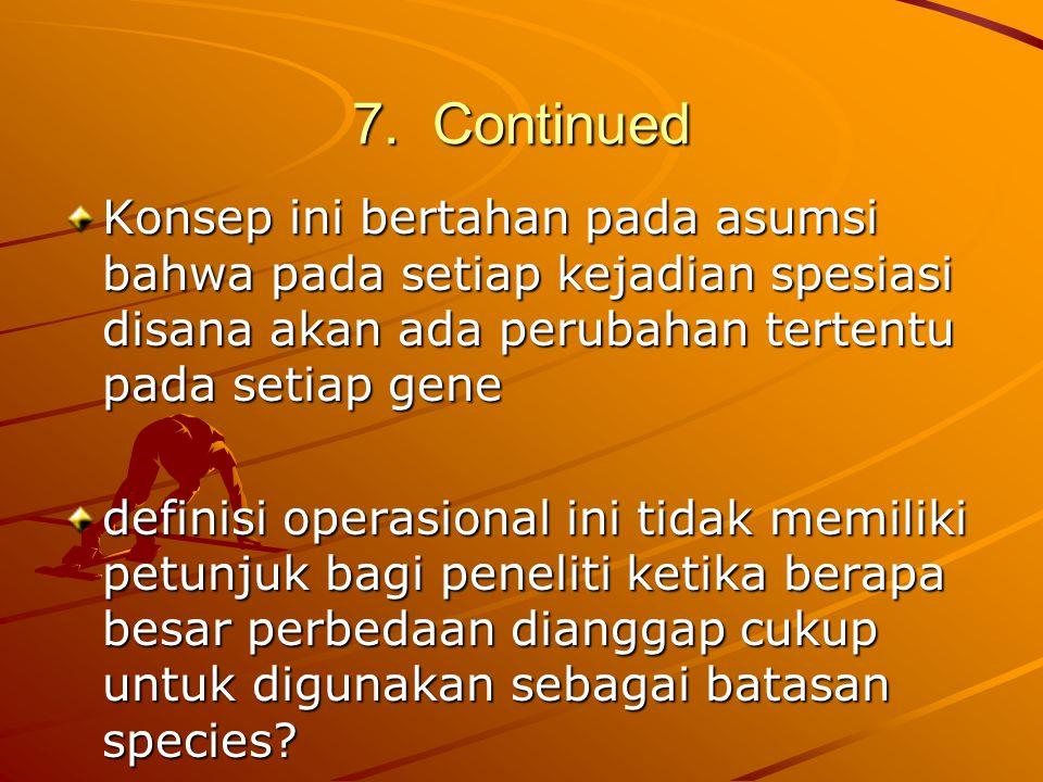 7. Continued Konsep ini bertahan pada asumsi bahwa pada setiap kejadian spesiasi disana akan ada perubahan tertentu pada setiap gene.