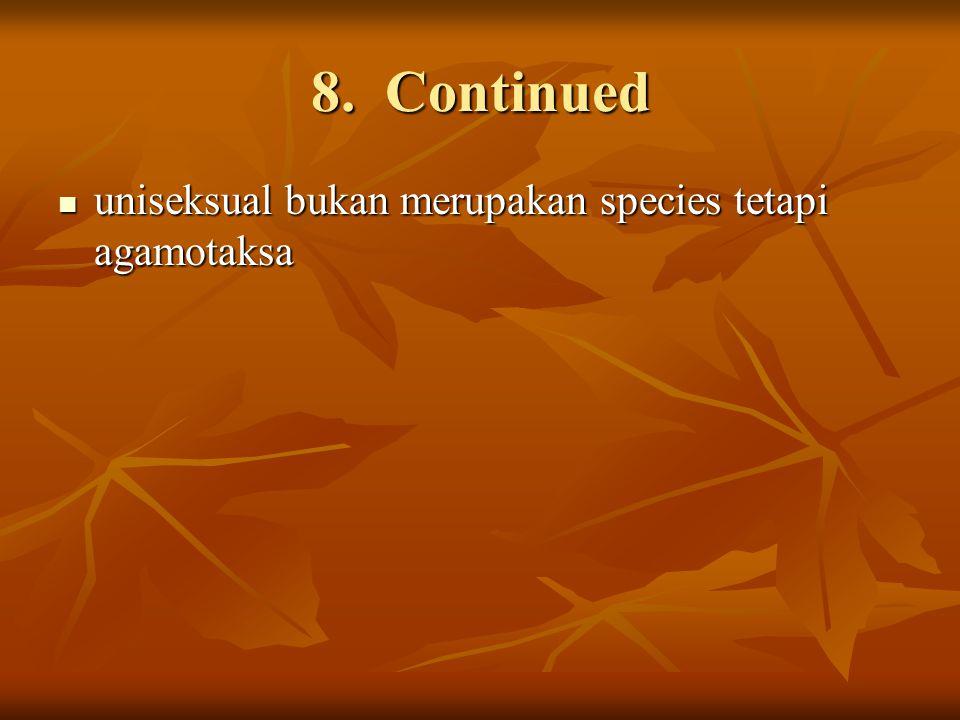 8. Continued uniseksual bukan merupakan species tetapi agamotaksa