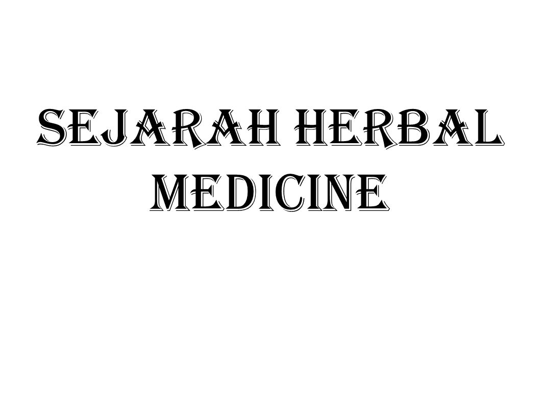 SEJARAH HERBAL MEDICINE