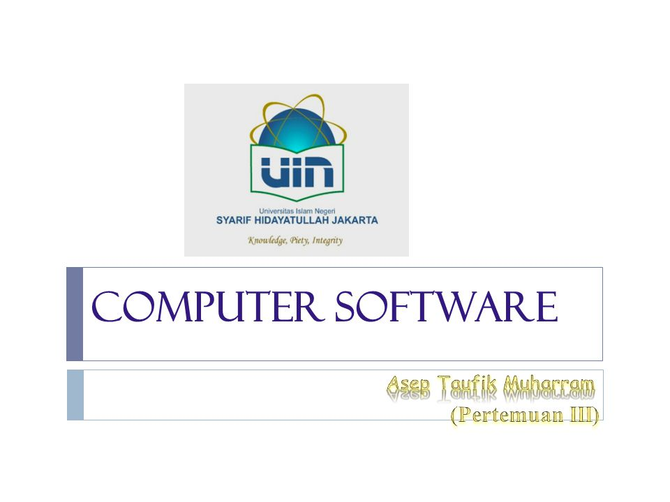 Computer Software Asep Taufik Muharram (Pertemuan III)