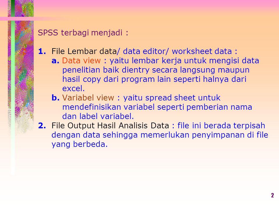 SPSS terbagi menjadi : 1. File Lembar data/ data editor/ worksheet data : a.