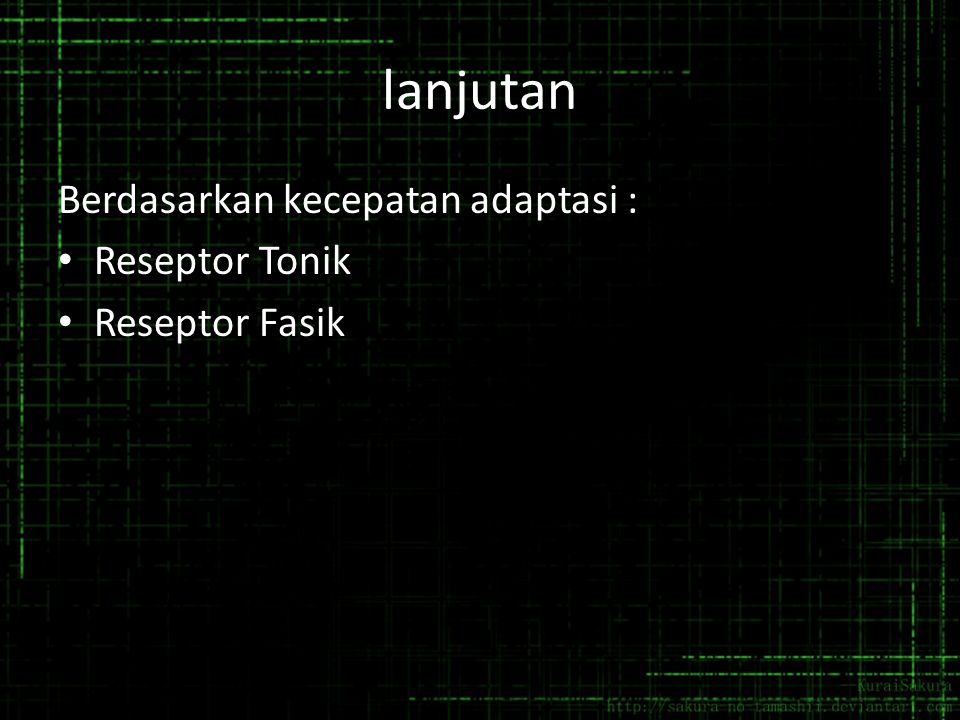 lanjutan Berdasarkan kecepatan adaptasi : Reseptor Tonik