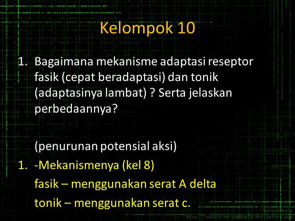 Kelompok 10 Bagaimana mekanisme adaptasi reseptor fasik (cepat beradaptasi) dan tonik (adaptasinya lambat) Serta jelaskan perbedaannya
