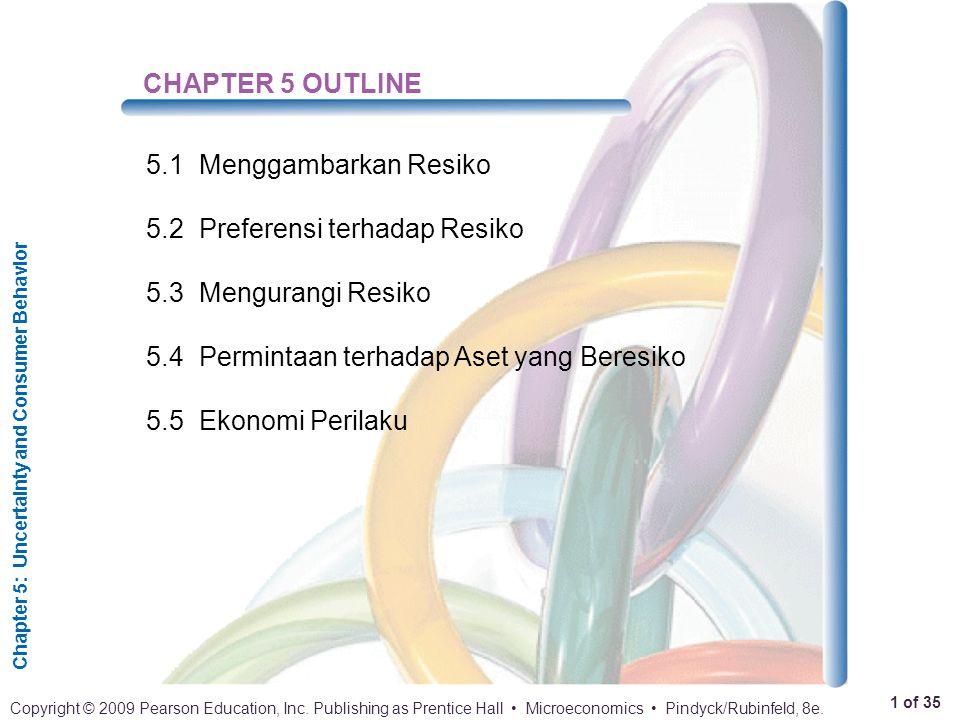 CHAPTER 5 OUTLINE 5.1 Menggambarkan Resiko. 5.2 Preferensi terhadap Resiko. 5.3 Mengurangi Resiko.