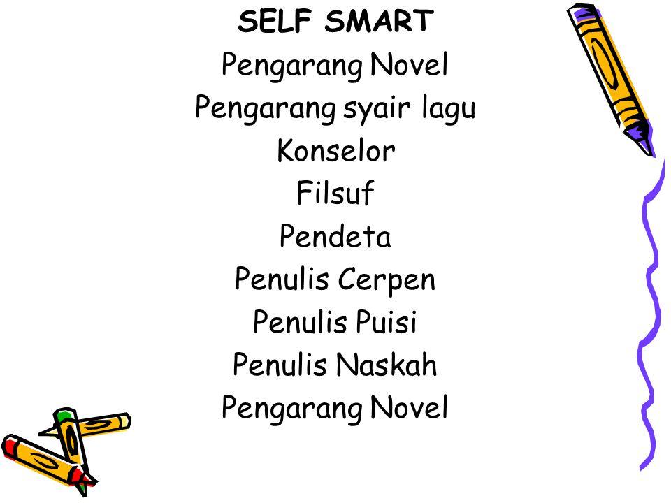 SELF SMART Pengarang Novel. Pengarang syair lagu. Konselor. Filsuf. Pendeta. Penulis Cerpen. Penulis Puisi.