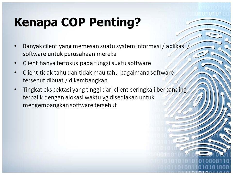 Kenapa COP Penting Banyak cilent yang memesan suatu system informasi / aplikasi / software untuk perusahaan mereka.
