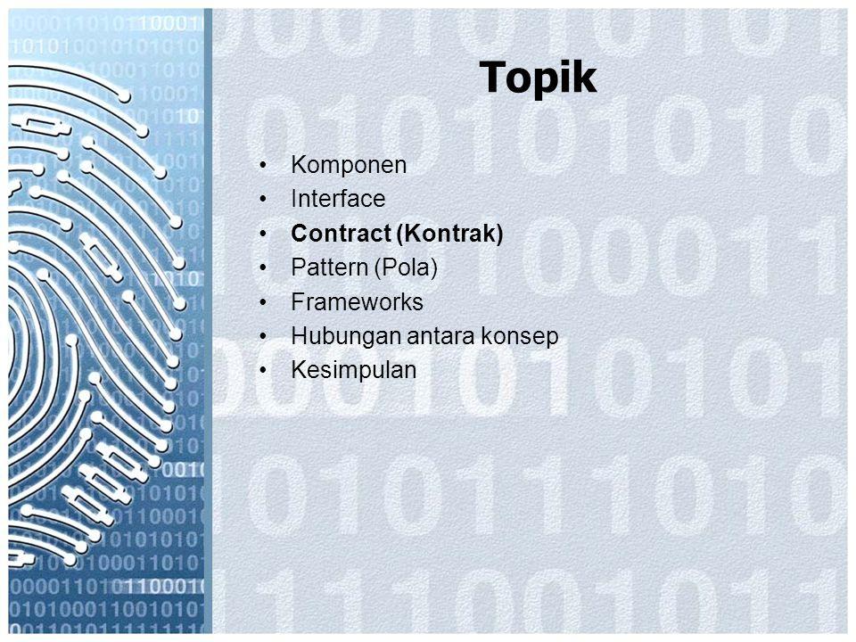 Topik Komponen Interface Contract (Kontrak) Pattern (Pola) Frameworks