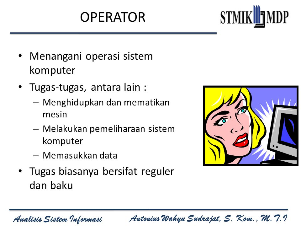 OPERATOR Menangani operasi sistem komputer Tugas-tugas, antara lain :