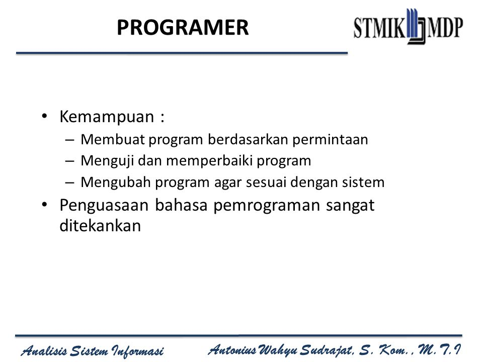 PROGRAMER Kemampuan : Penguasaan bahasa pemrograman sangat ditekankan