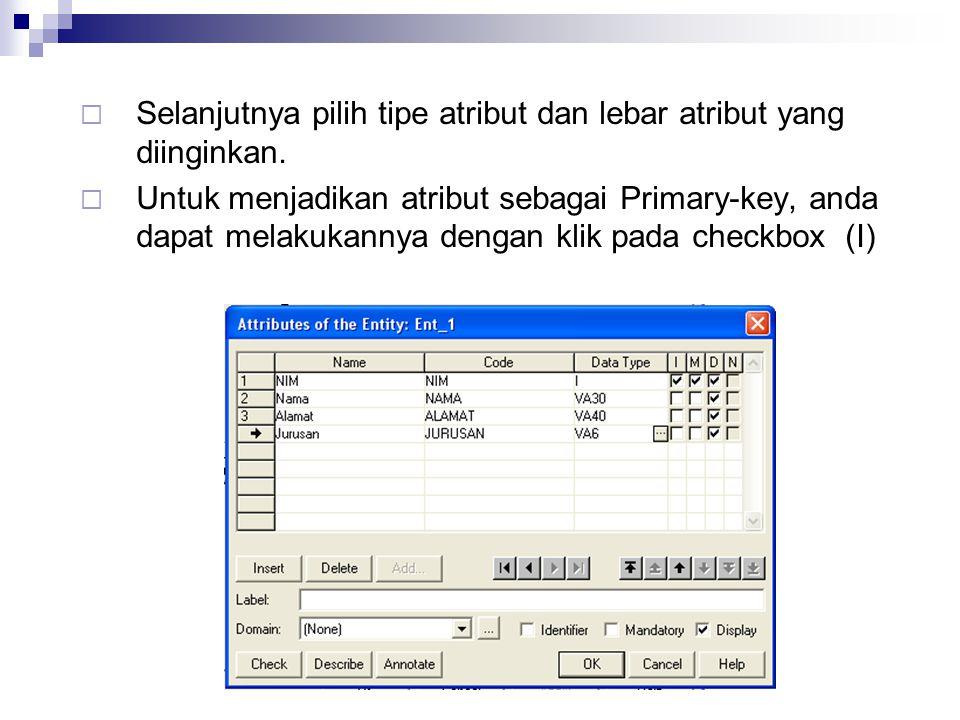Selanjutnya pilih tipe atribut dan lebar atribut yang diinginkan.