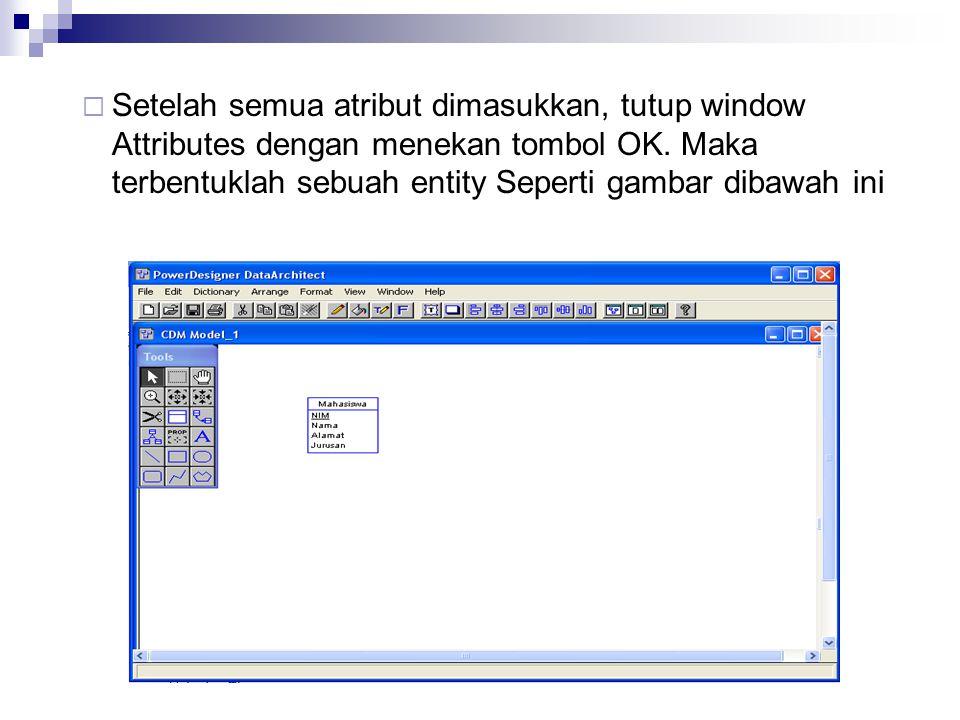 Setelah semua atribut dimasukkan, tutup window Attributes dengan menekan tombol OK.