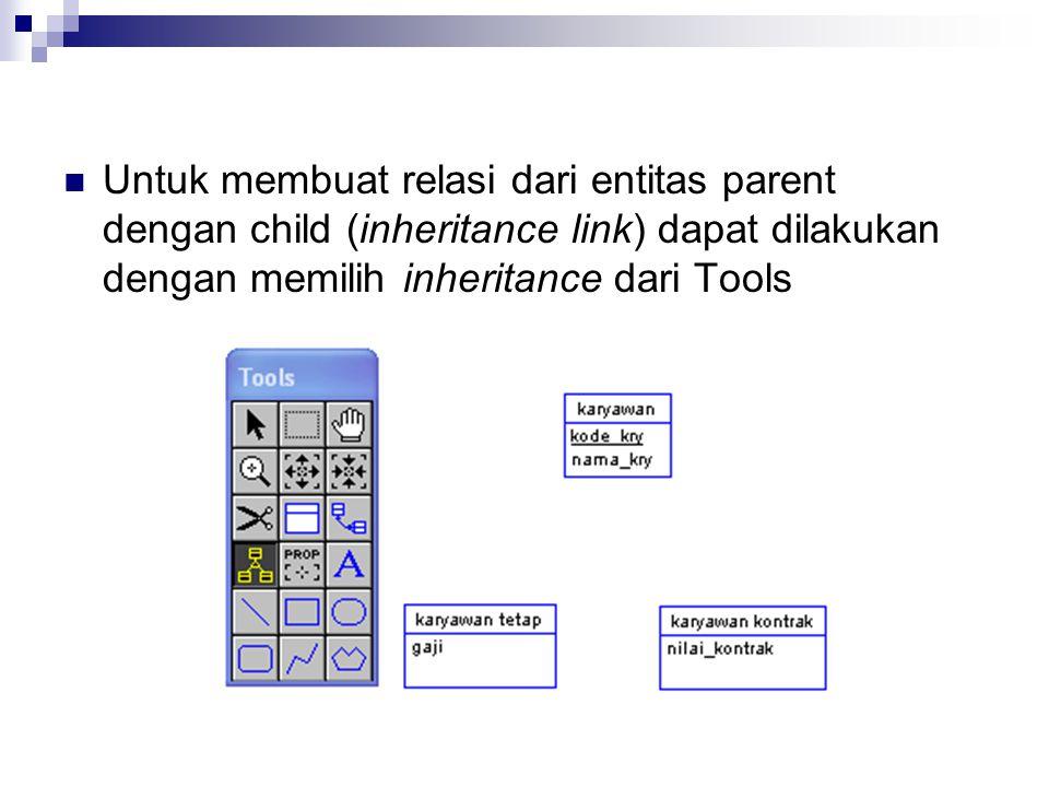 Untuk membuat relasi dari entitas parent dengan child (inheritance link) dapat dilakukan dengan memilih inheritance dari Tools