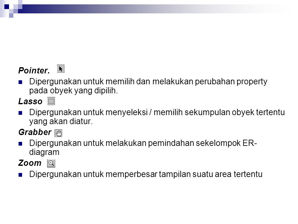 Pointer. Dipergunakan untuk memilih dan melakukan perubahan property pada obyek yang dipilih. Lasso.