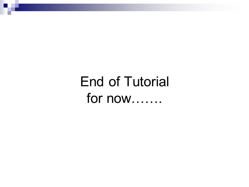 End of Tutorial for now…….