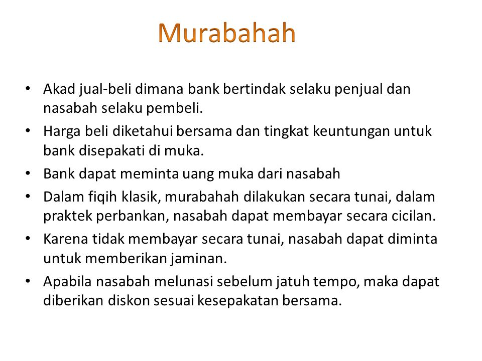 Murabahah Akad jual-beli dimana bank bertindak selaku penjual dan nasabah selaku pembeli.