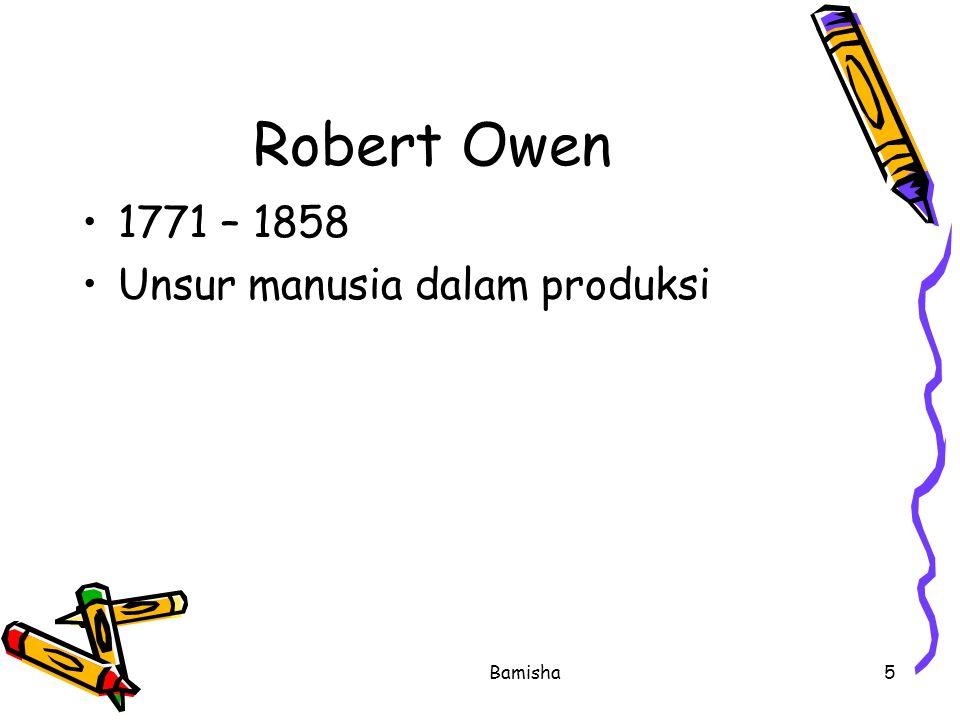 Robert Owen 1771 – 1858 Unsur manusia dalam produksi Bamisha