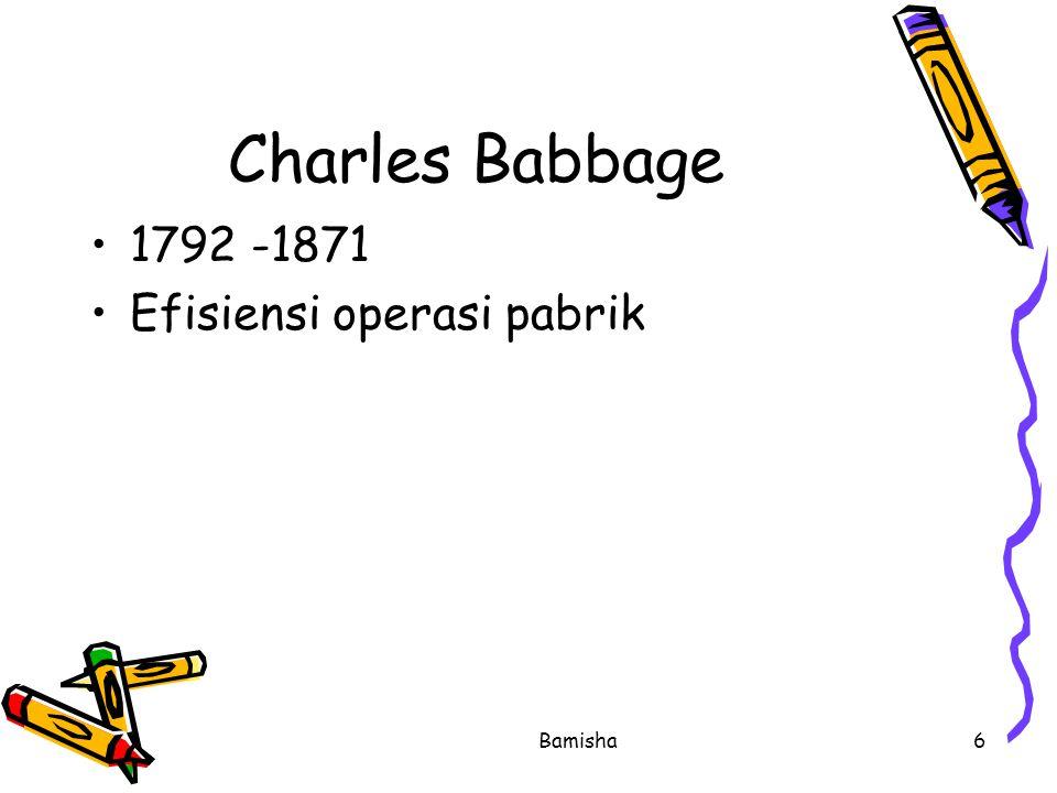 Charles Babbage 1792 -1871 Efisiensi operasi pabrik Bamisha