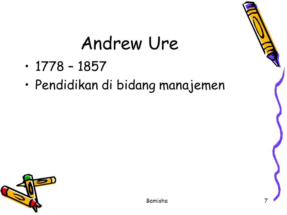 Andrew Ure 1778 – 1857 Pendidikan di bidang manajemen Bamisha