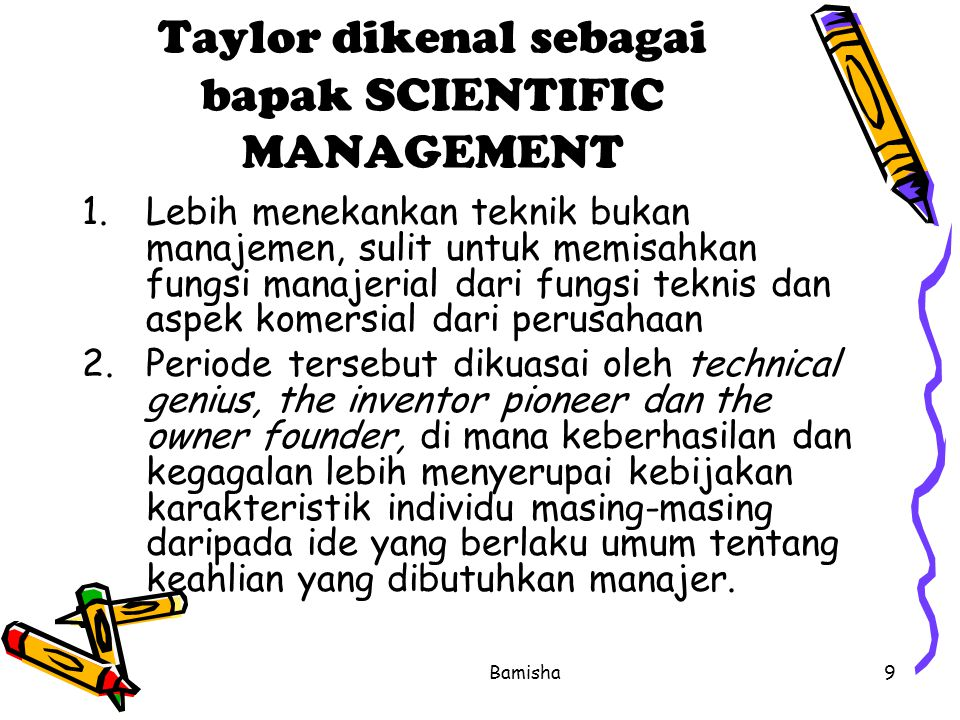 Taylor dikenal sebagai bapak SCIENTIFIC MANAGEMENT