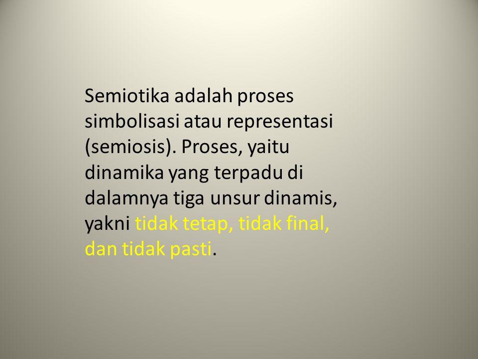 Semiotika adalah proses simbolisasi atau representasi (semiosis)