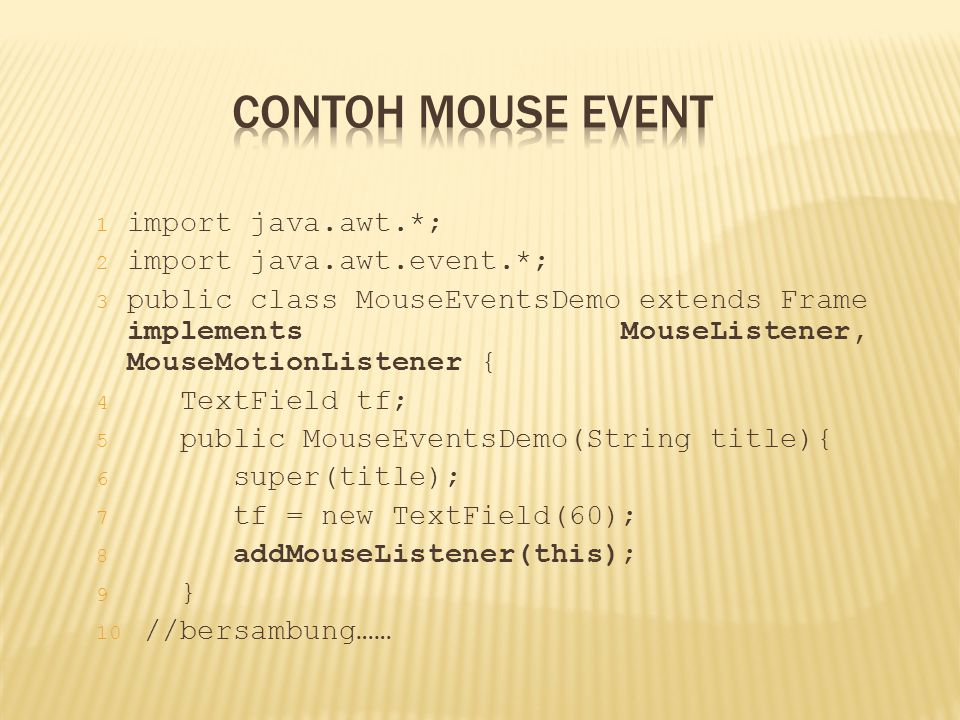 Contoh Mouse Event import java.awt.*; import java.awt.event.*;
