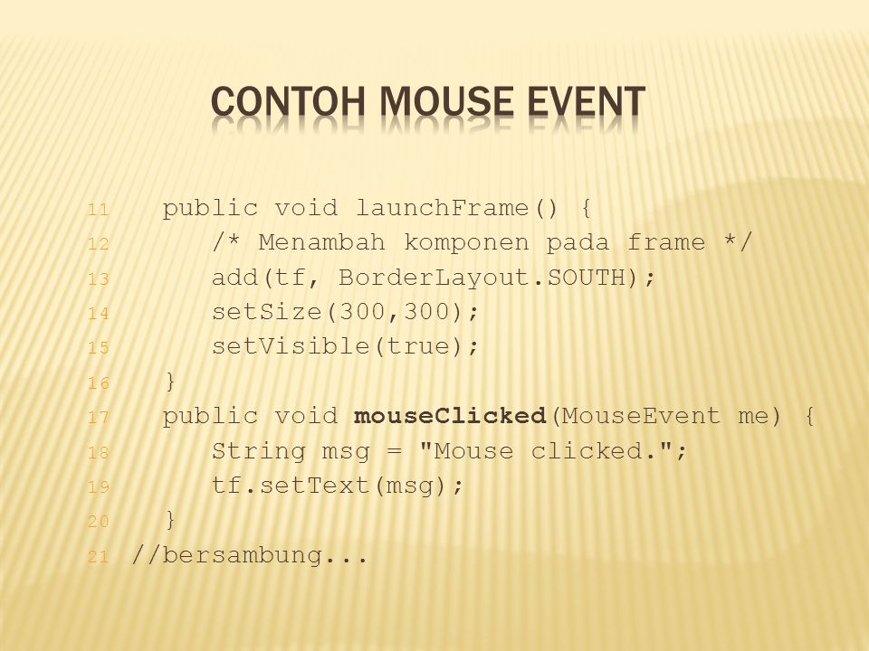Contoh Mouse Event public void launchFrame() {