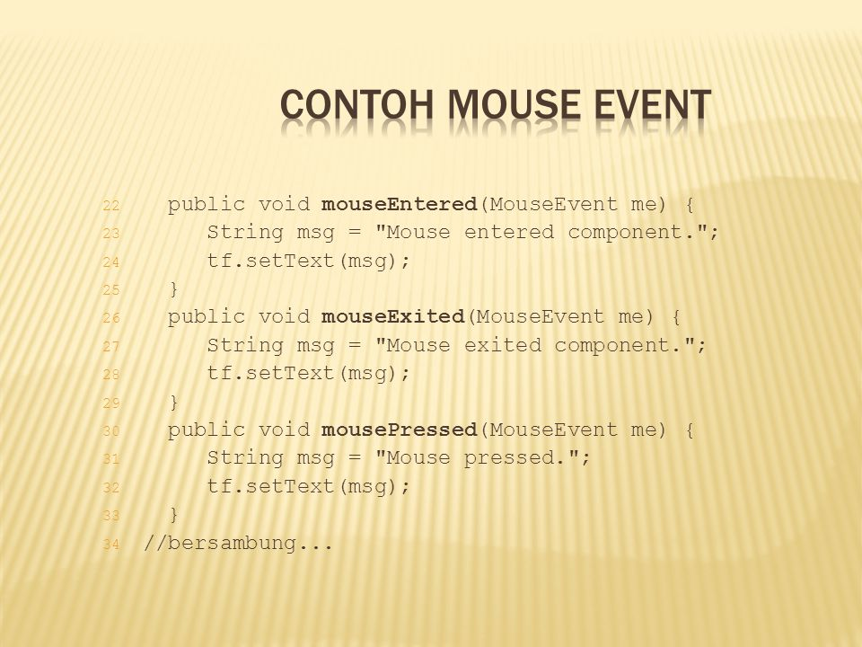 Contoh Mouse Event public void mouseEntered(MouseEvent me) {