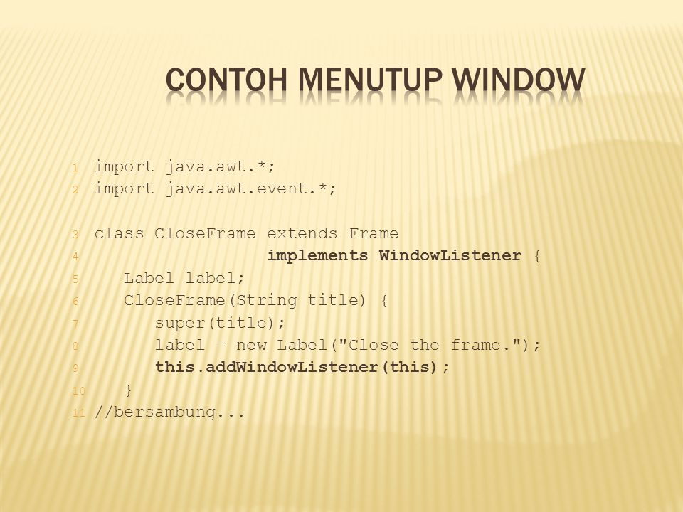 Contoh Menutup Window import java.awt.*; import java.awt.event.*;