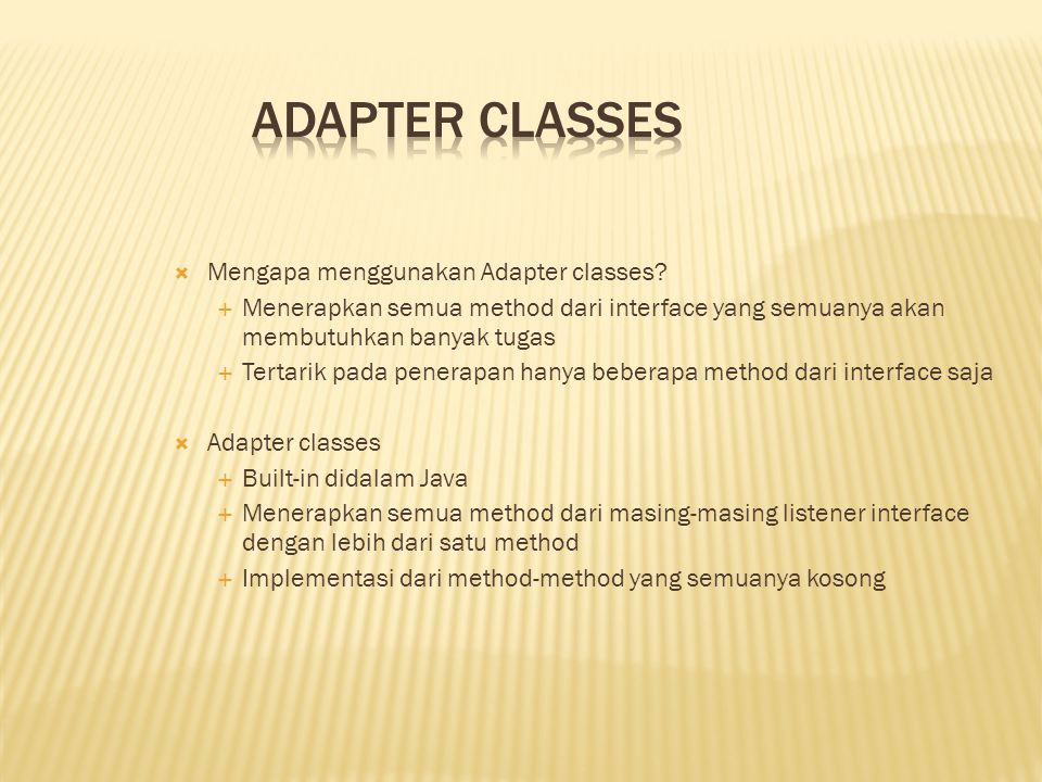 Adapter Classes Mengapa menggunakan Adapter classes