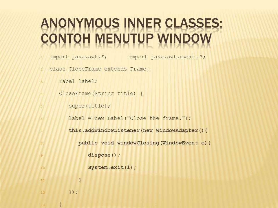 Anonymous Inner Classes: Contoh Menutup Window