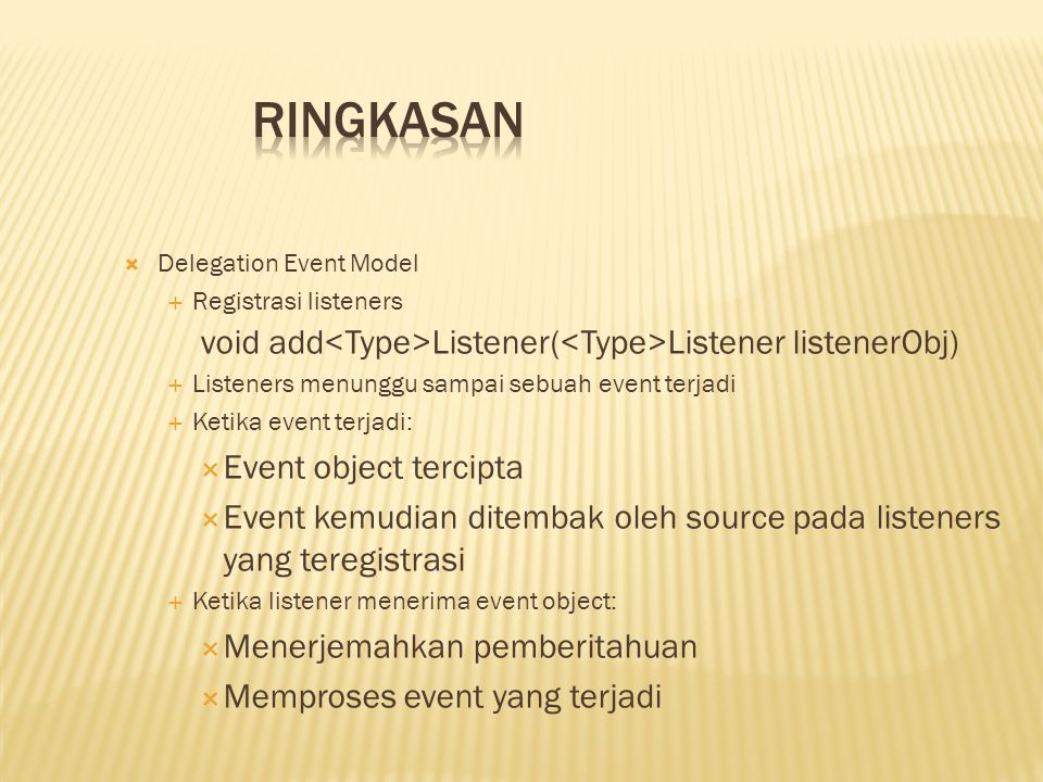 Ringkasan Delegation Event Model. Registrasi listeners. void add<Type>Listener(<Type>Listener listenerObj)