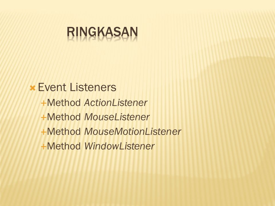 Ringkasan Event Listeners Method ActionListener Method MouseListener