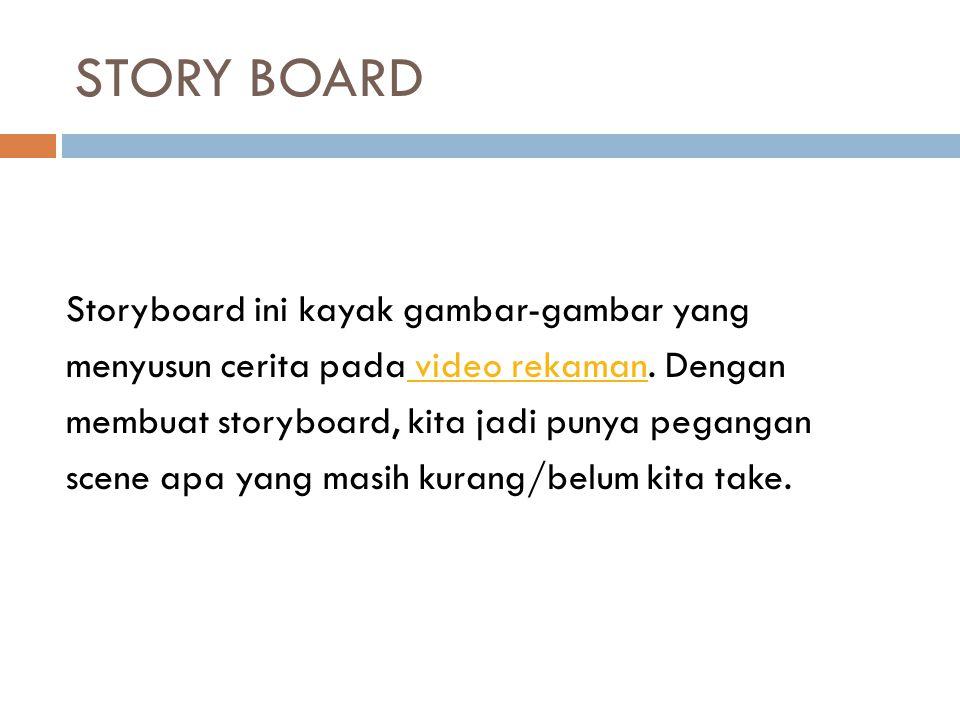 STORY BOARD Storyboard ini kayak gambar-gambar yang
