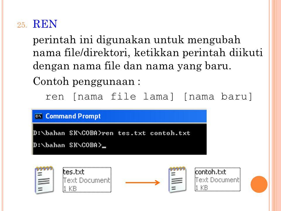 REN perintah ini digunakan untuk mengubah nama file/direktori, ketikkan perintah diikuti dengan nama file dan nama yang baru.