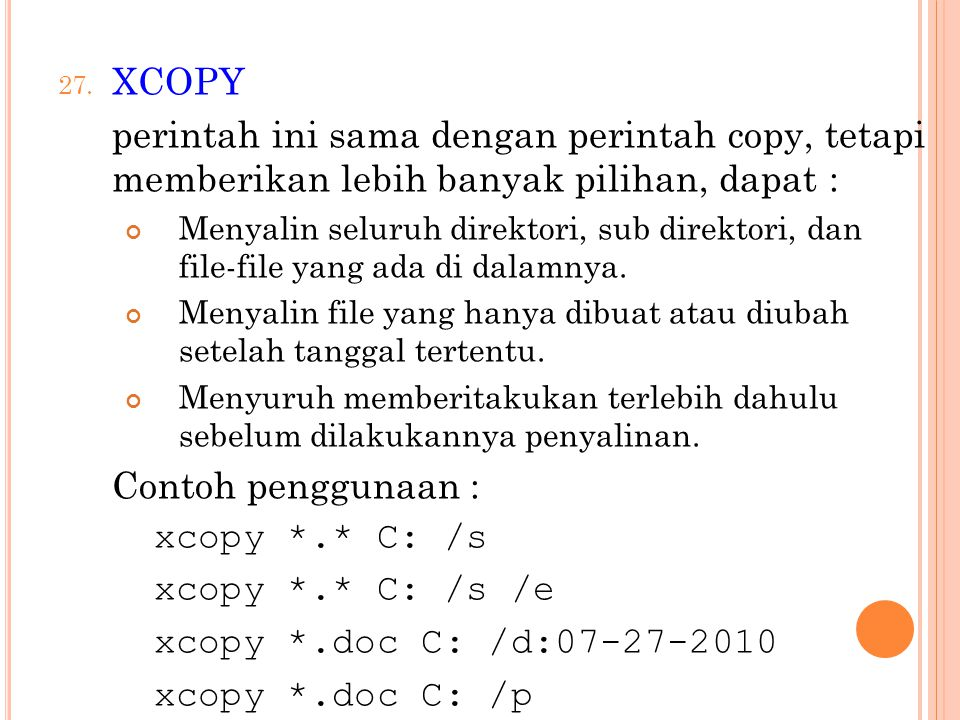 XCOPY perintah ini sama dengan perintah copy, tetapi memberikan lebih banyak pilihan, dapat :