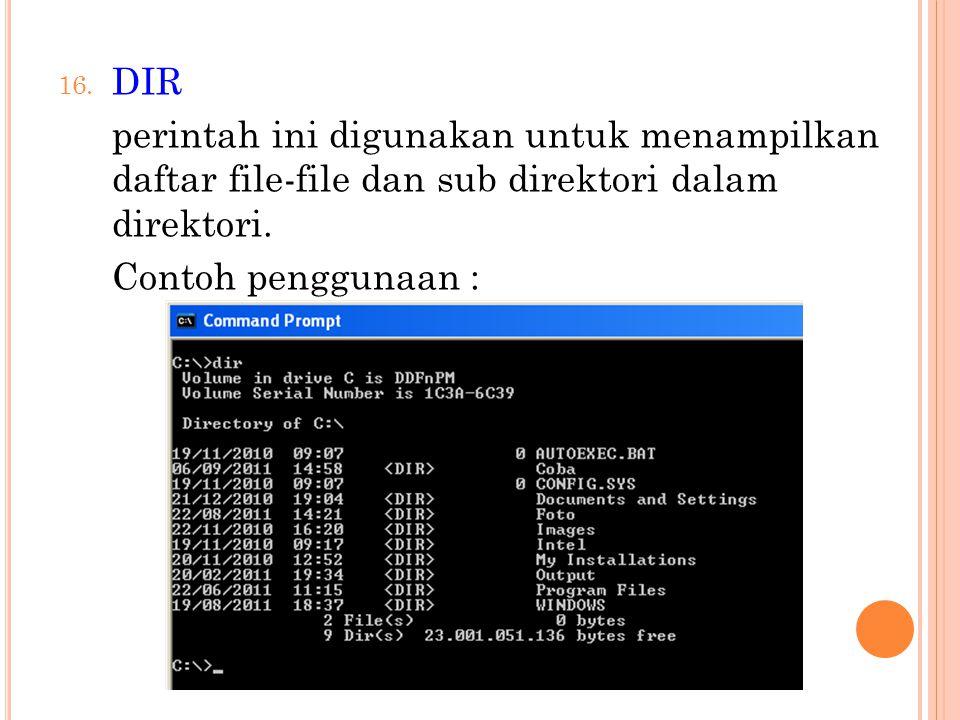 DIR perintah ini digunakan untuk menampilkan daftar file-file dan sub direktori dalam direktori.