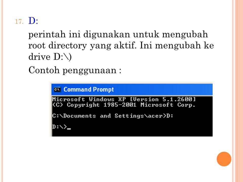 D: perintah ini digunakan untuk mengubah root directory yang aktif.