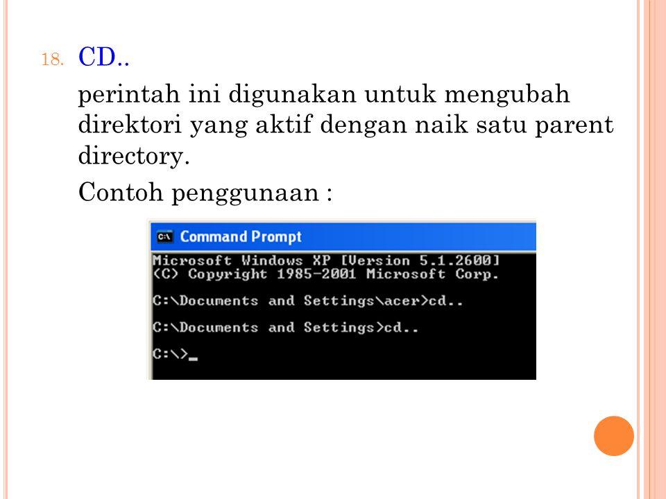 CD.. perintah ini digunakan untuk mengubah direktori yang aktif dengan naik satu parent directory.