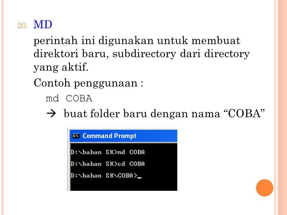 MD perintah ini digunakan untuk membuat direktori baru, subdirectory dari directory yang aktif. Contoh penggunaan :