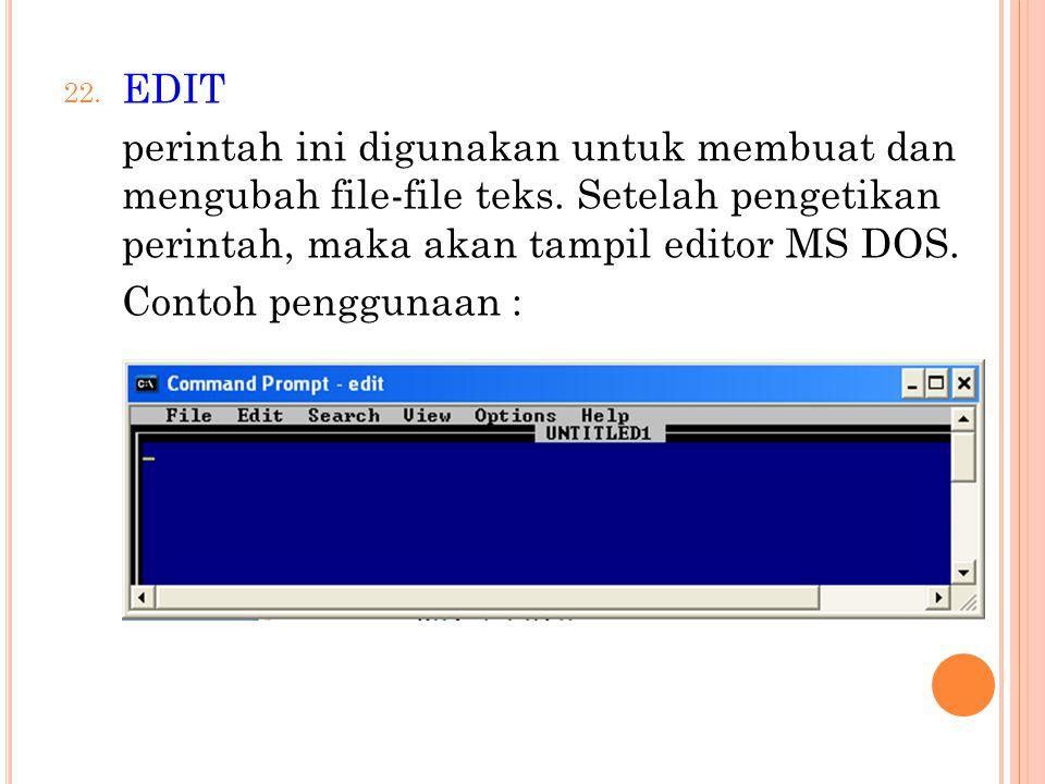 EDIT perintah ini digunakan untuk membuat dan mengubah file-file teks. Setelah pengetikan perintah, maka akan tampil editor MS DOS.