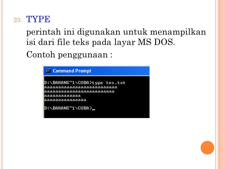 TYPE perintah ini digunakan untuk menampilkan isi dari file teks pada layar MS DOS.
