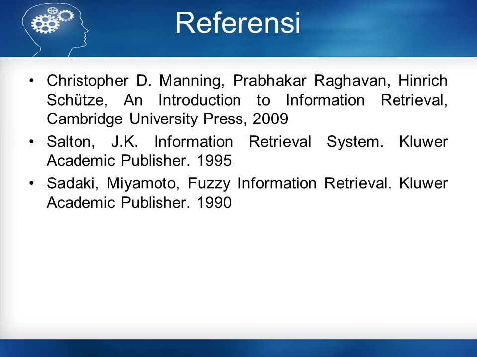 Referensi Christopher D. Manning, Prabhakar Raghavan, Hinrich Schütze, An Introduction to Information Retrieval, Cambridge University Press, 2009.