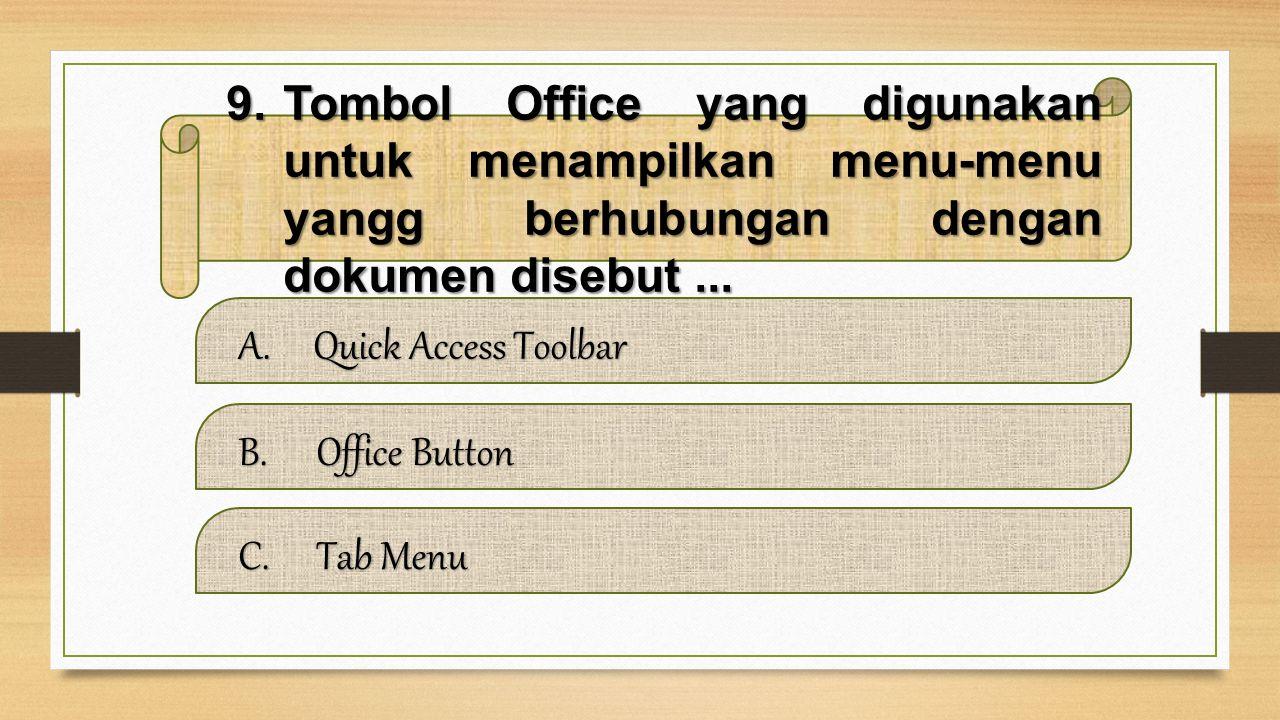 Tombol Office yang digunakan untuk menampilkan menu-menu yangg berhubungan dengan dokumen disebut ...