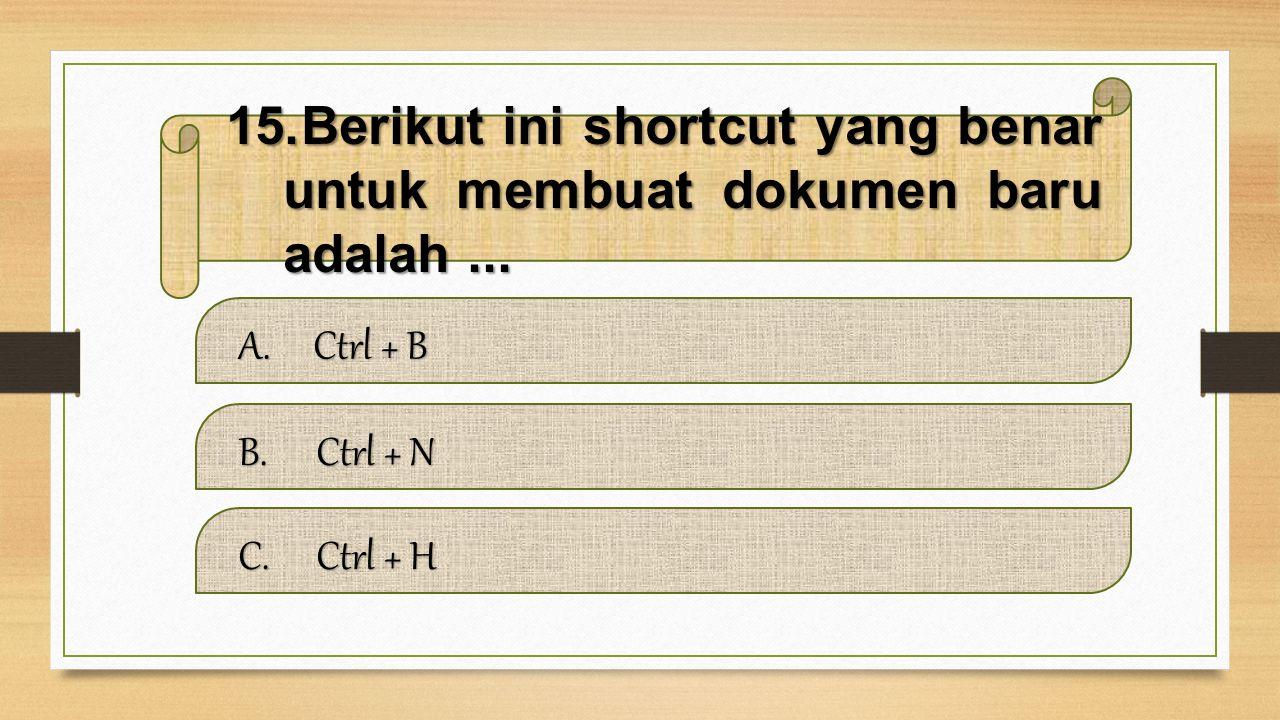 Berikut ini shortcut yang benar untuk membuat dokumen baru adalah ...