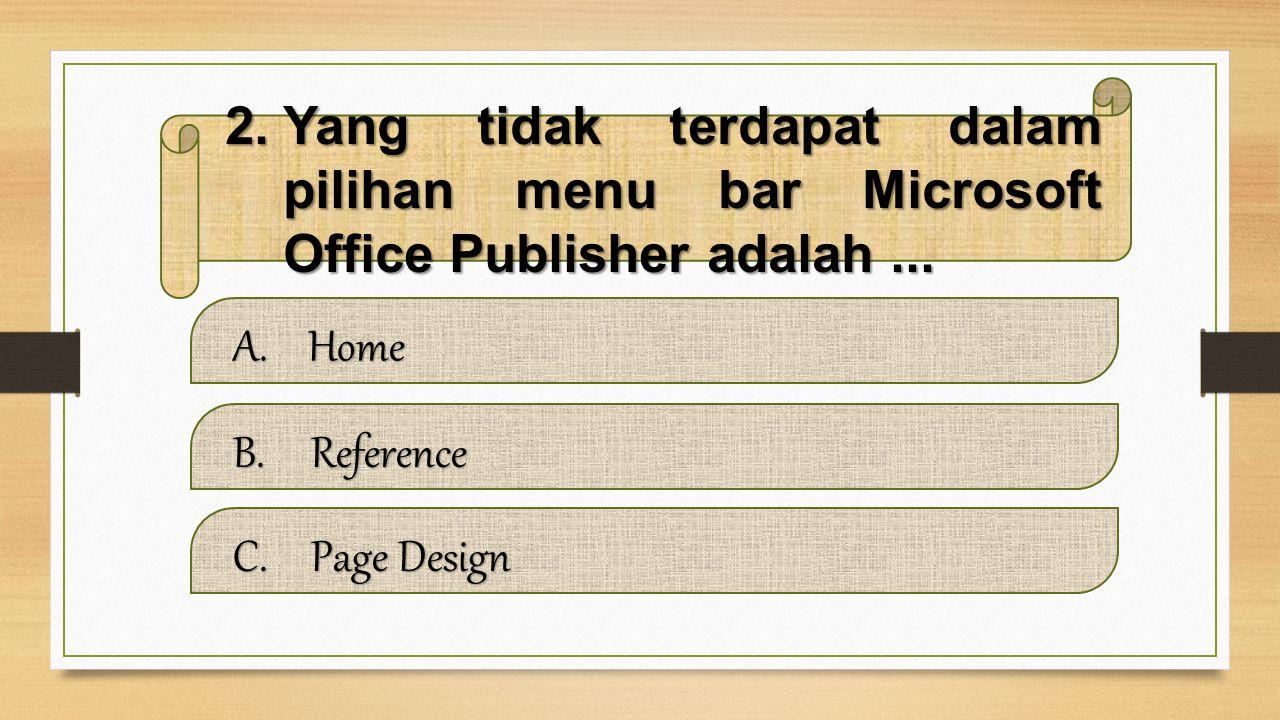 Yang tidak terdapat dalam pilihan menu bar Microsoft Office Publisher adalah ...